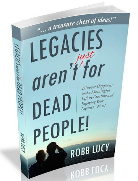 The cover of ex-journalist Robb Lucy's motivational book, his self-published 'Legacies aren't just for Dead People!'