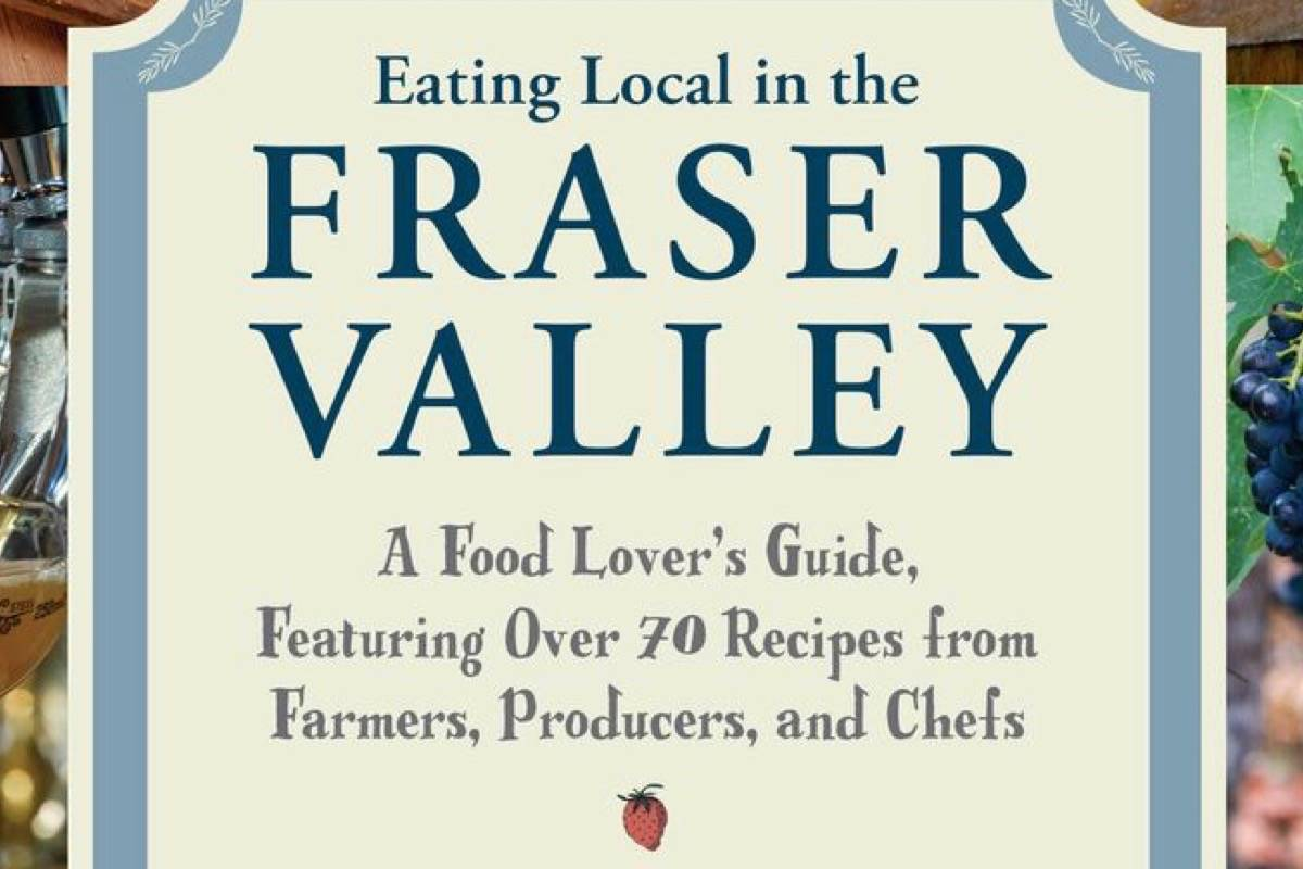 Angie Quaale celebrates eating local in Random House book called Eating Local in the Fraser Valley: A Food Lover's Guide, featuring over 70 recipes from farmers, producers and chefs.                                Submitted photo