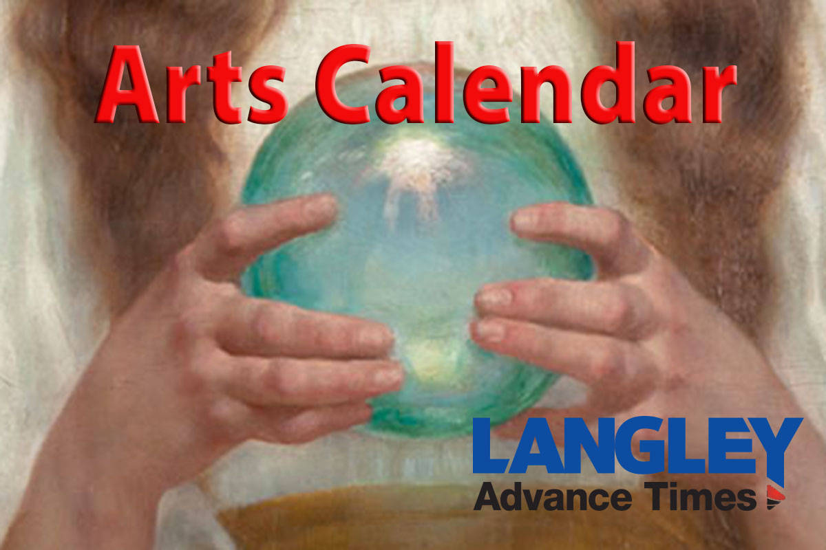 • Submit Langley events to: news@langleyadvancetimes.com (Subject: Arts Calendar)