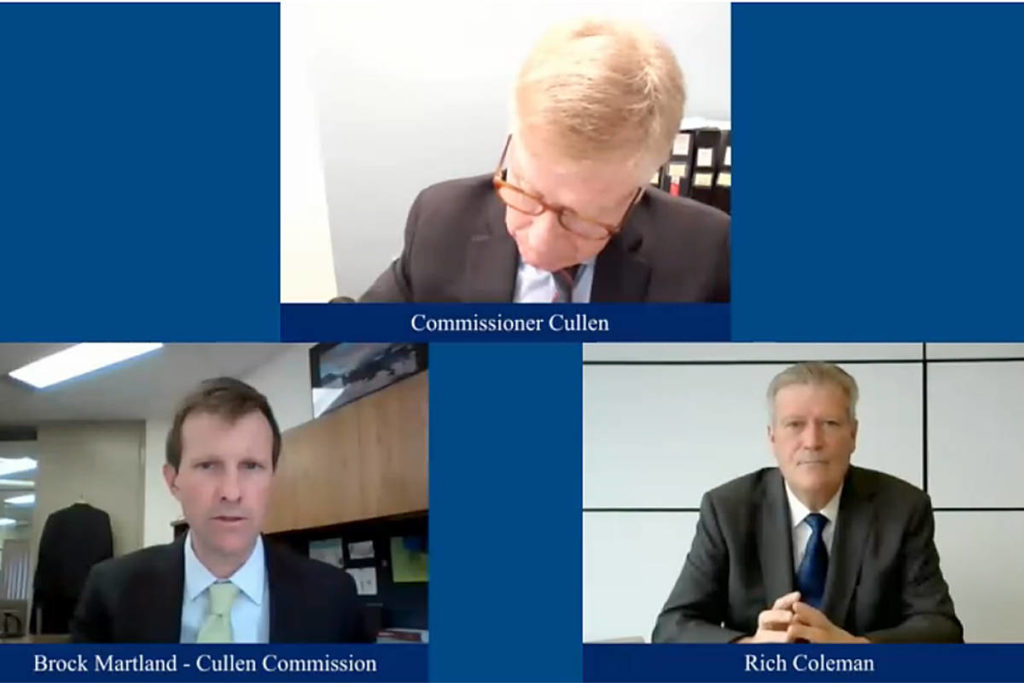 Commissioner Austin Cullen, lawyer Brock Martland, and former cabinet minister and Langley East MLA Rich Coleman, as Coleman testified before the money laundering commission on Wednesday, April 28. (Screengrab)