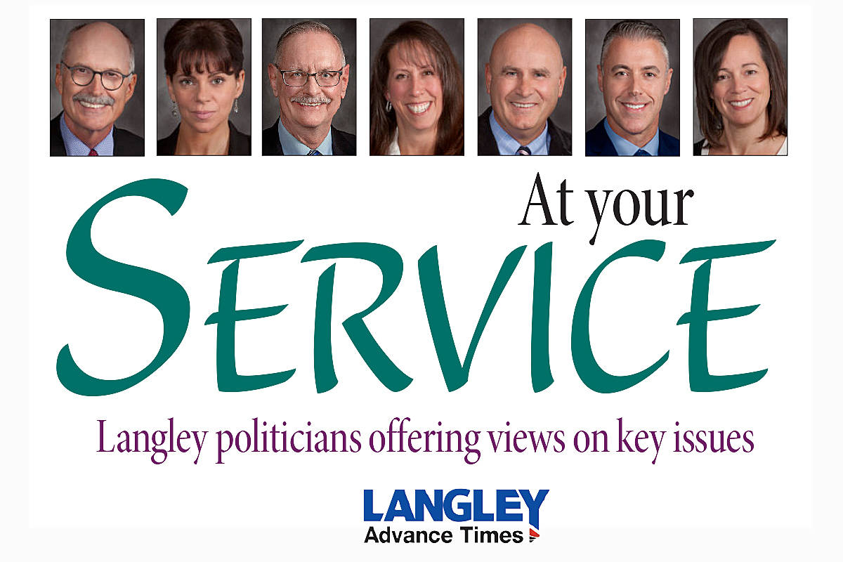 Each week, we are asking Langley's elected officials to weigh in on an issue of concern to local residents. They are given a deadline and invited to respond with a maximum 250 words on the matter. This time, each member of Langley Township council was invited to respond to this question.